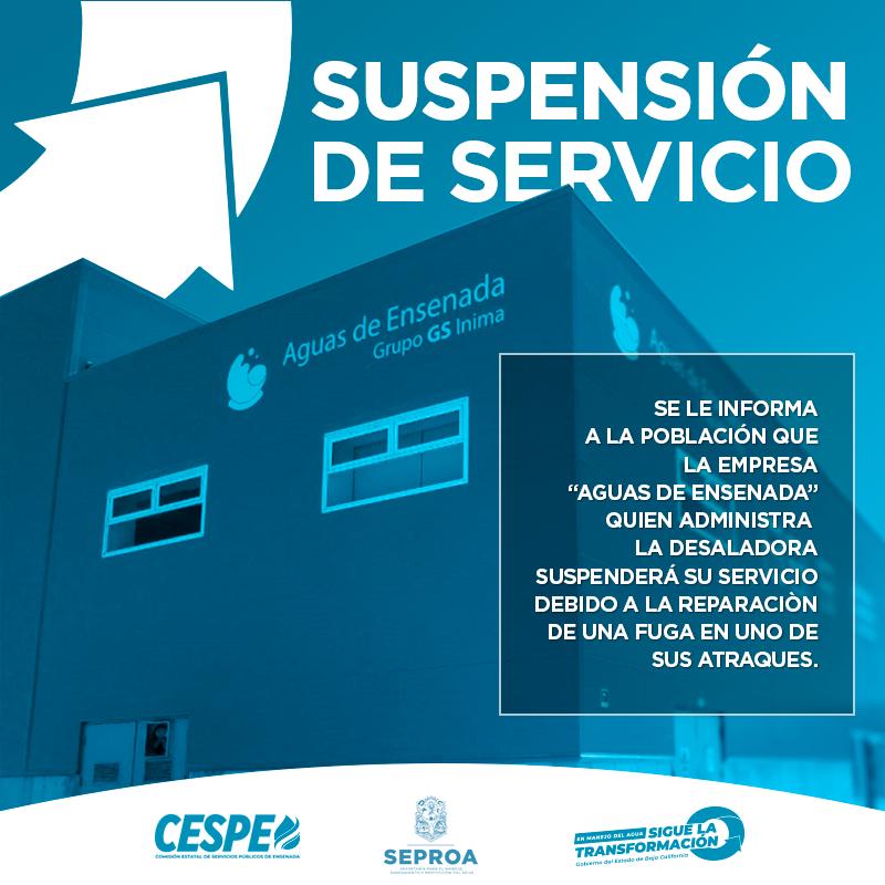 La Comisión Estatal de Servicios Públicos de Ensenada informa que la empresa ¨Aguas de Ensenada¨, misma que administra la desaladora, suspenderá el suministro de agua potable